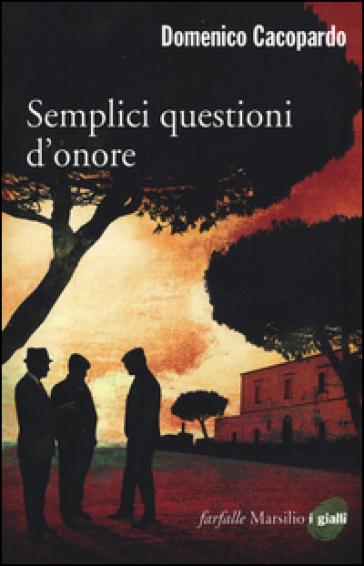 Semplici questioni d'onore - Domenico Cacopardo | Rochesterscifianimecon.com
