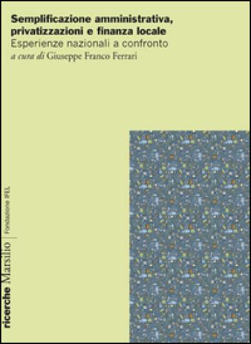 Semplificazione amministrativa, privatizzazione e finanza locale. Esperienze nazionali a confronto - G. F. Ferrari pdf epub