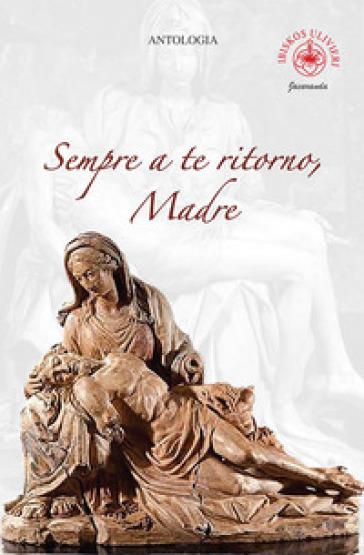Sempre a te ritorno, madre - A. Ulivieri | Kritjur.org