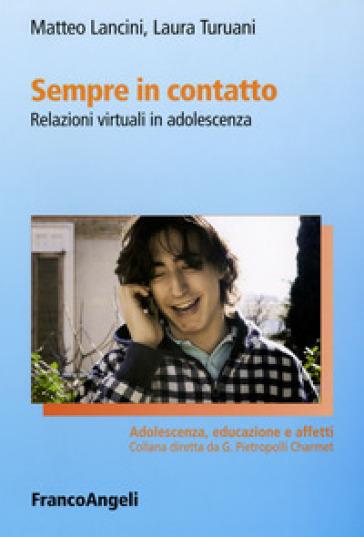 Sempre in contatto. Relazioni virtuali in adolescenza - Matteo Lancini |