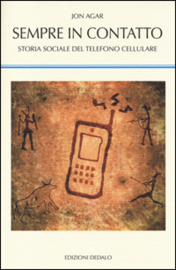 Sempre in contatto. Storia sociale del telefono cellulare - Jon Agar pdf epub