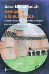 Senigallia e la sua Rocca. La storia della città raccontata attraverso uno dei suoi monumenti più importanti