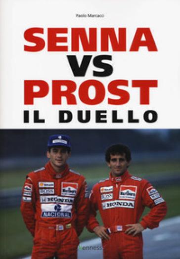 Senna vs Prost. Il duello - Paolo Marcacci |