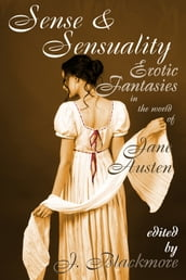 Sense and Sensuality: Erotic Fantasies in the World of Jane Austen