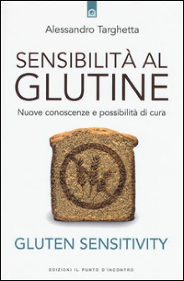 Sensibilità al glutine. Nuove conoscenze e possibilità di cura - Alessandro Targhetta | Thecosgala.com