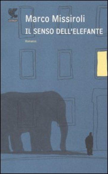 Senso dell'elefante (Il) - Marco Missiroli  