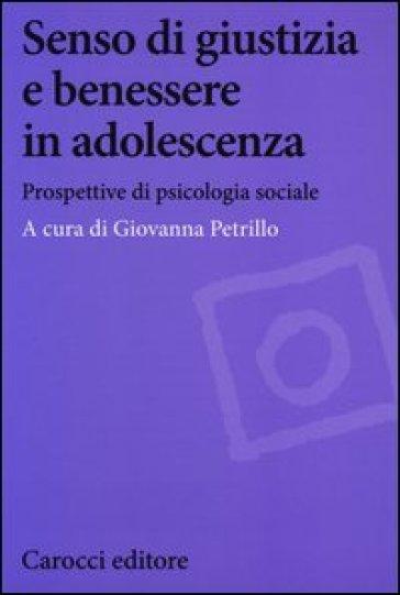 Senso di giustizia e benessere in adolescenza. Prospettive di psicologia sociale - G. Petrillo |