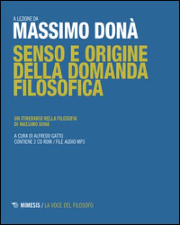 Senso e origine della domanda filosofica. Un itinerario nella filosofia. Con 2 CD - Massimo Donà   Rochesterscifianimecon.com
