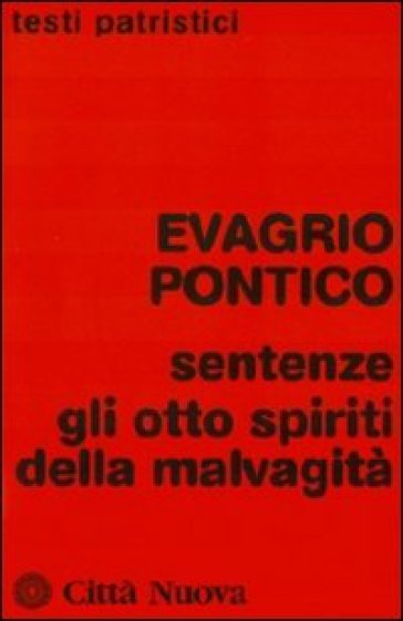 Sentenze. Gli otto spiriti della malvagità - Evagrio Pontico  