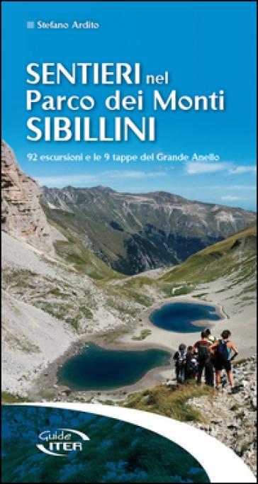 Sentieri nel Parco dei Monti Sibillini. 92 escursioni e le 9 tappe del Grande Anello - Stefano Ardito | Thecosgala.com