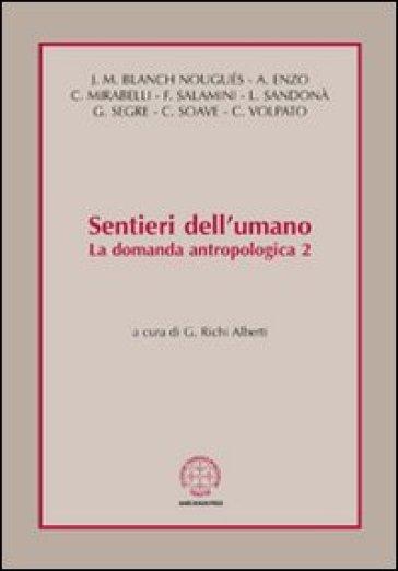 Sentieri dell'umano. La domanda antropologica. 2. - G. Richi Alberti | Jonathanterrington.com