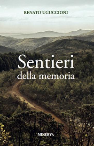 Sentieri della memoria - Renato Uguccioni |