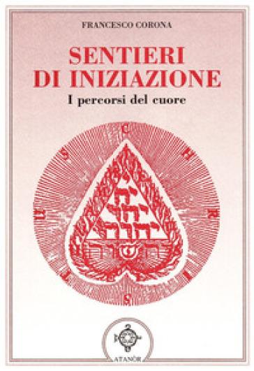 Sentieri di iniziazione - Francesco Corona |