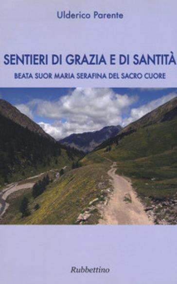 Sentieri di grazia e di santità. Suor Maria Serafina del Sacro Cuore - Ulderico Parente   Kritjur.org