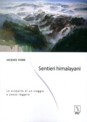 Sentieri himalayani. Le scoperte di un viaggio a passo leggero - Jacques Vigne | Rochesterscifianimecon.com