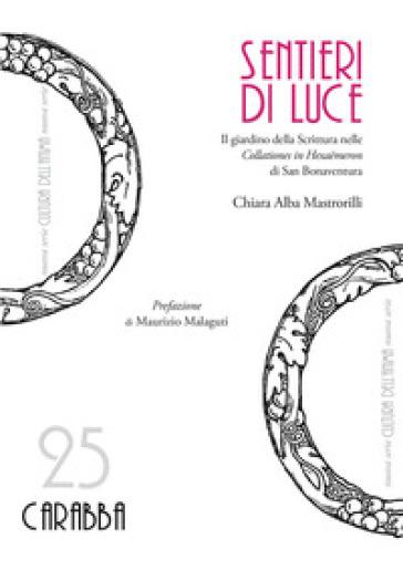 Sentieri di luce. Il giardino della Scrittura nelle «Collationes in Hexaemeron» di San Bonaventura - Chiara Alba Mastrorilli | Kritjur.org