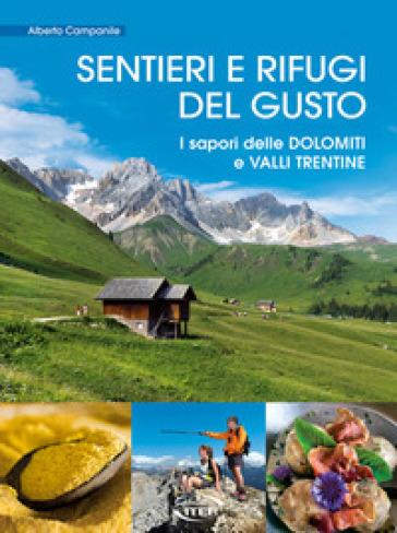 Sentieri e rifugi del gusto. I sapori delle Dolomiti e Valli Trentine - Alberto Campanile | Ericsfund.org