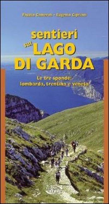 Sentieri sul lago di Garda. Le tre sponde: lombarda, trentina, veneta - Fausto Camerini | Rochesterscifianimecon.com