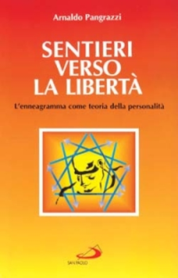 Sentieri verso la libertà. L'enneagramma come teoria della personalità - Arnaldo Pangrazzi |