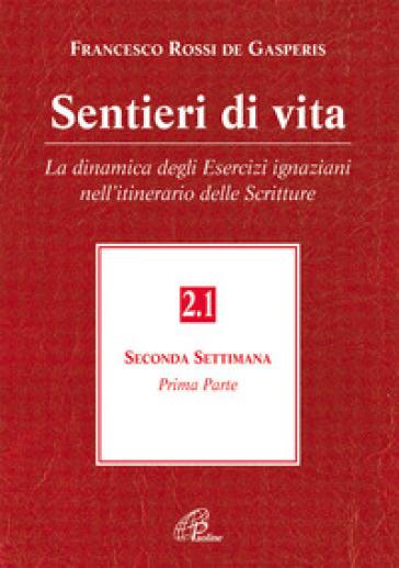 Sentieri di vita. 2.La dinamica degli esercizi ignaziani nell'itinerario delle Scritture. Seconda settimana - Francesco Rossi De Gasperis |