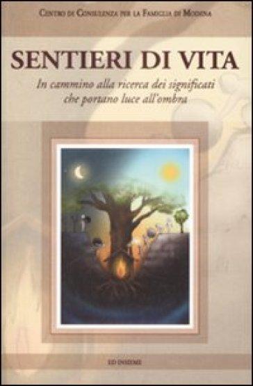 Sentieri di vita. In cammino alla ricerca dei significati che portano luce all'ombra - E. Cocchi | Rochesterscifianimecon.com