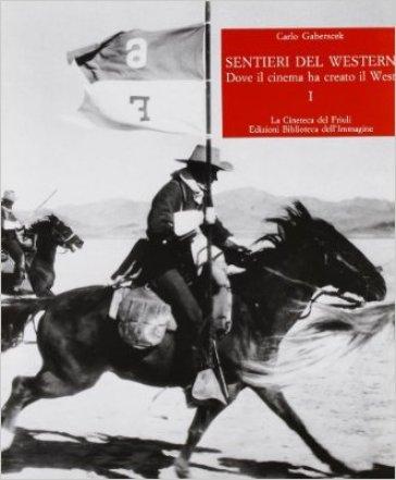 Sentieri del western. Dove il cinema ha creato il West. 1. - Carlo Gaberscek |