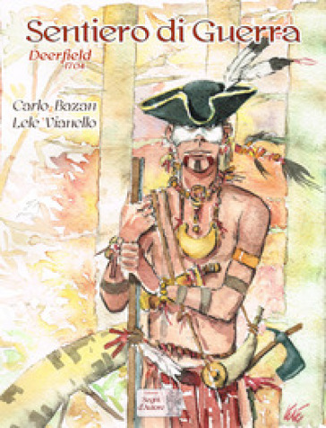 Sentiero di guerra. Deerfield 1704 - Carlo Bazan |