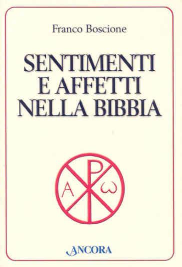 Sentimenti e affetti nella Bibbia - Franco Boscione |