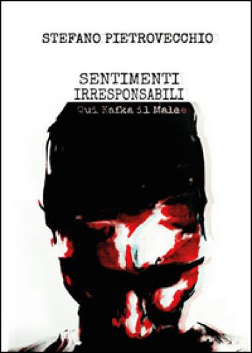 Sentimenti irresponsabili - Stefano Pietrovecchio |