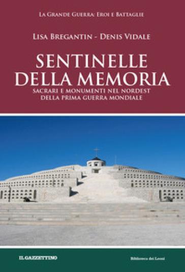Sentinelle della memoria. Sacrari e monumenti nel Nordest della prima guerra mondiale - Lisa Bregantin |