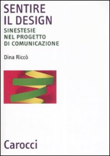 Sentire il design. Sinestesie nel progetto di comunicazione - Dina Riccò   Rochesterscifianimecon.com