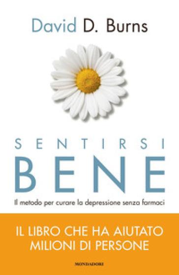 Sentirsi bene. Il metodo per curare la depressione senza farmaci - David D. Burns |