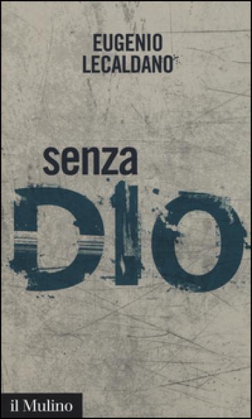 Senza Dio. Storie di atei e di ateismo - Eugenio Lecaldano  