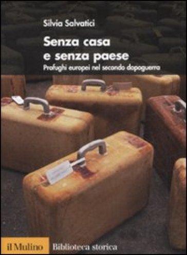 Senza casa e senza paese. Profughi europei nel secondo dopoguerra - Silvia Salvatici pdf epub