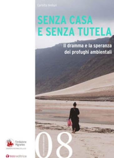 Senza casa e senza tutela. Il dramma e la speranza dei profughi ambientali - Carlotta Venturi  