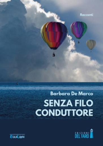 Senza filo conduttore - Barbara De Marco | Rochesterscifianimecon.com