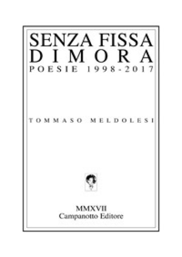 Senza fissa dimora. Poesie 1998-2017 - Tommaso Meldolesi | Kritjur.org
