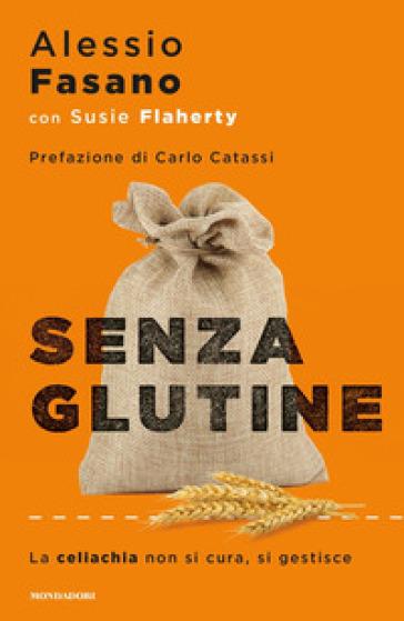 Senza glutine. La celiachia non si cura, si gestisce - Alessio Fasano   Thecosgala.com