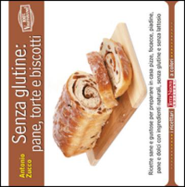 Senza glutine: pane, torte e biscotti - Antonio Zucco | Rochesterscifianimecon.com