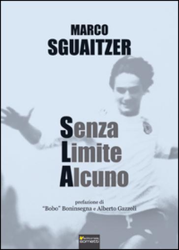 Senza limite alcuno - Marco Sguaitzer |