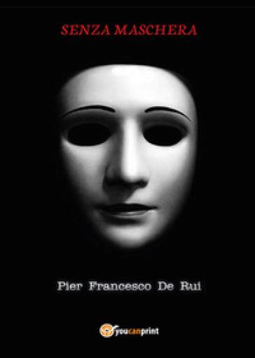Senza maschera - Pier Francesco De Rui   Kritjur.org