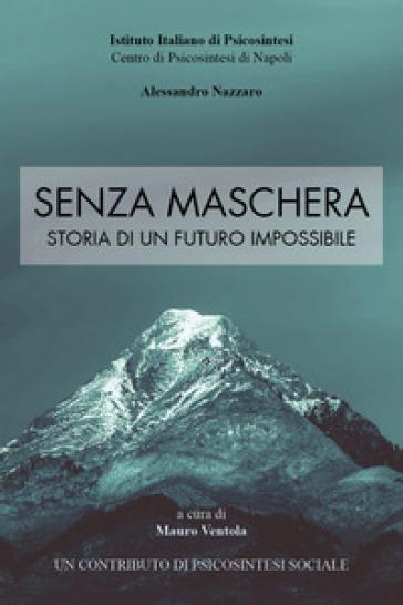 Senza maschera. Storia di un futuro impossibile - M. Ventola |