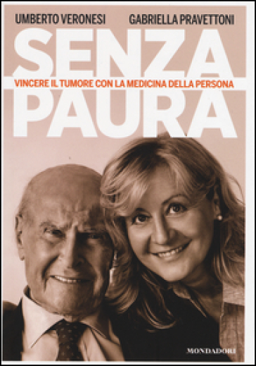 Senza paura. Vincere il tumore con la medicina della persona - Umberto Veronesi |
