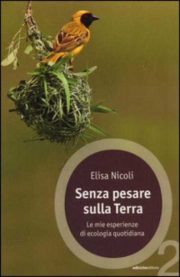 Senza pesare sulla Terra. Le mie esperienze di ecologia quotidiana - Elisa Nicoli | Thecosgala.com