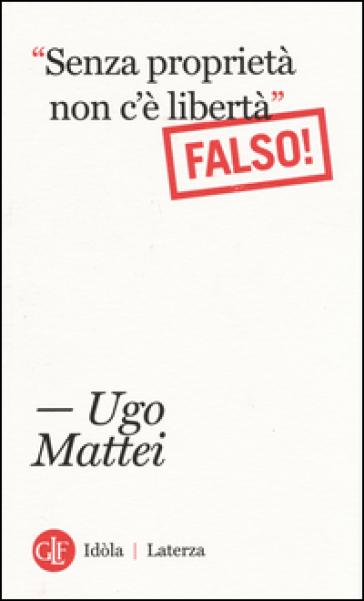 «Senza proprietà non c'è libertà». Falso! - Ugo Mattei | Rochesterscifianimecon.com