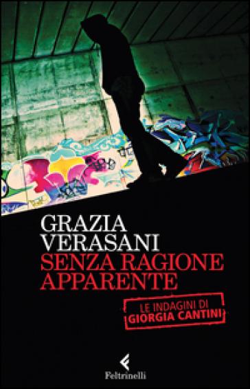 Senza ragione apparente. Le indagini di Giorgia Cantini - Grazia Verasani   Rochesterscifianimecon.com