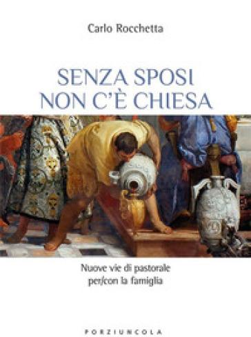 Senza sposi non c'è Chiesa. Nuove vie di pastorale per/con la famiglia - Carlo Rocchetta | Kritjur.org