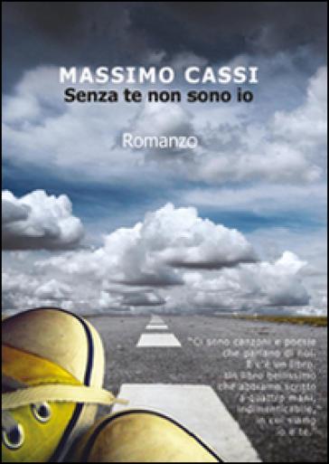 Senza te non sono io - Massimo Cassi | Thecosgala.com