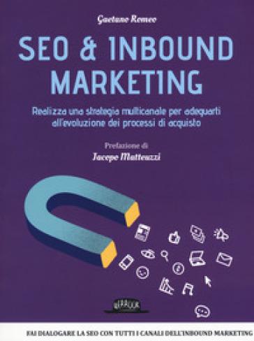 Seo & inbound marketing. Realizza una strategia multicanale per adeguarti all'evoluzione dei processi di acquisto - Gaetano Romeo   Jonathanterrington.com