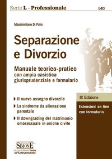 Separazione e divorzio. Manuale teorico-pratico con ampia casistica giurisprudenziale e formulario - Massimiliano Di Pirro |